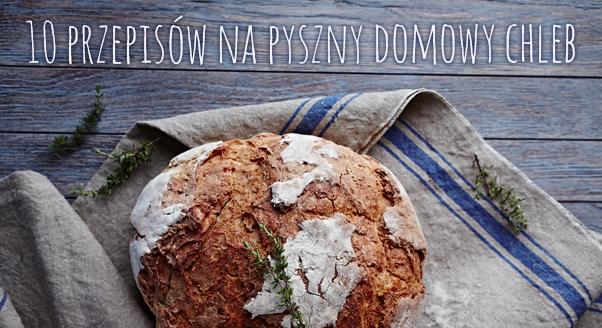 10 przepisów na pyszny domowy chleb