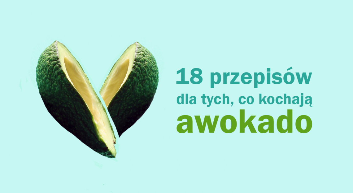 18 Przepisow Dla Milosnikow Awokado Hellozdrowie