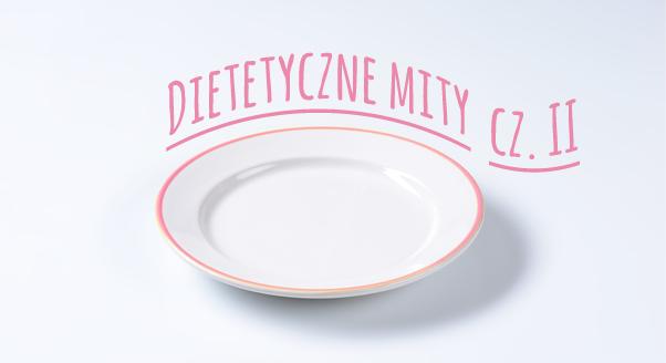 Dietetyczne mity – cz. 2