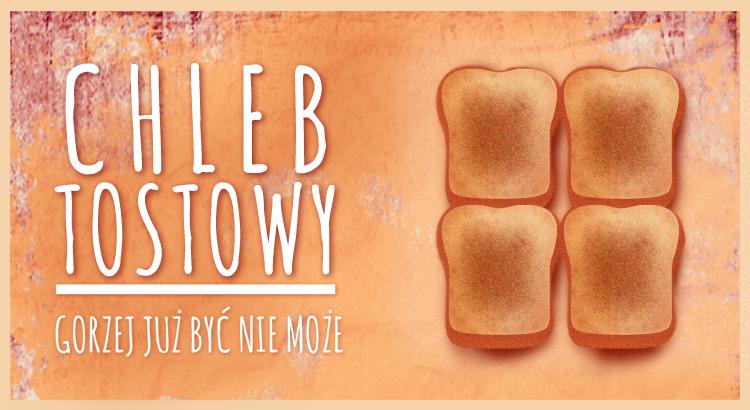Chleb tostowy – gorzej już być nie może