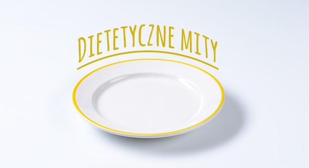 Dietetyczne mity – cz. 1