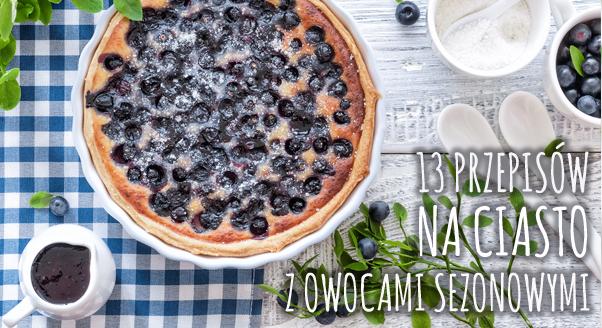 13 przepisów na ciasto z owocami sezonowymi