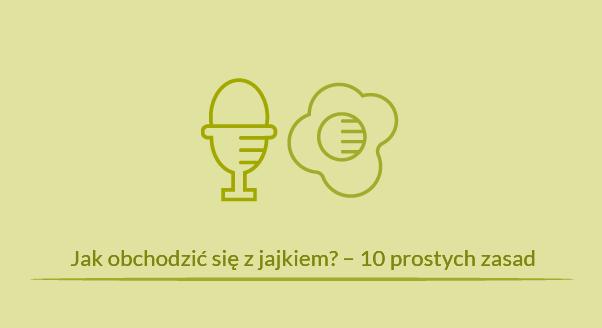 Jak obchodzić się z jajkiem? – 10 prostych zasad