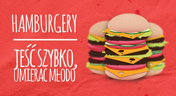 Hamburgery – jeść szybko, umierać młodo