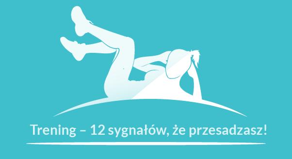 Trening – 12 sygnałów, że przesadzasz!